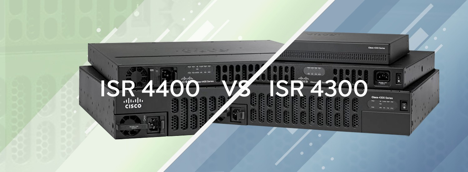 Cisco ISR 4400 and 4300: A Comparison